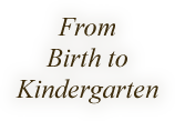 From Birth to Kindergarten